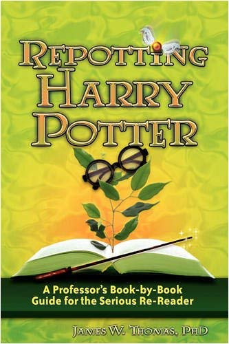 Repotting Harry Potter: A Professor's Book-By-Book Guide for the Serious Re-Reader 9780982238523