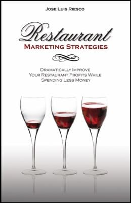 Restaurant Marketing Strategies: Dramatically Improve Your Restaurant Profits While Spending Less Money 9780981935119
