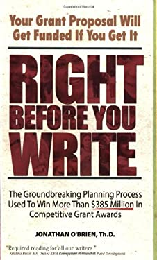 Right Before You Write: The Groundbreaking Planning Process Used to Win More Than $385 Million in Competitive Grant Awards 9780981621609