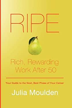 Ripe: Rich, Rewarding Work After 50 9780986826009