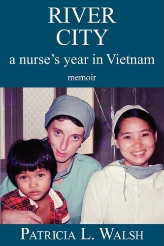 River City a Nurse's Year in Vietnam 9780982298909