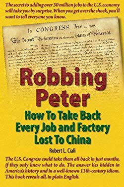 Robbing Peter: How to Take Back Every Job and Factory Lost to China 9780984258604
