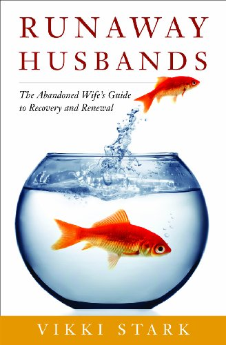 Runaway Husbands: The Abandoned Wife's Guide to Recovery and Renewal 9780986472107