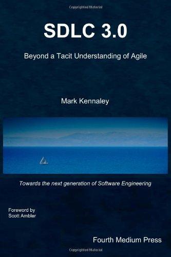 Sdlc 3.0: Beyond a Tacit Understanding of Agile 9780986519406