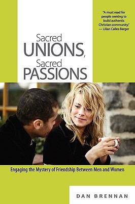 Sacred Unions, Sacred Passions: Engaging the Mystery of Friendship Between Men and Women 9780982580707