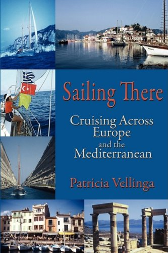 Sailing There: Cruising Across Europe and the Mediterranean 9780982236109