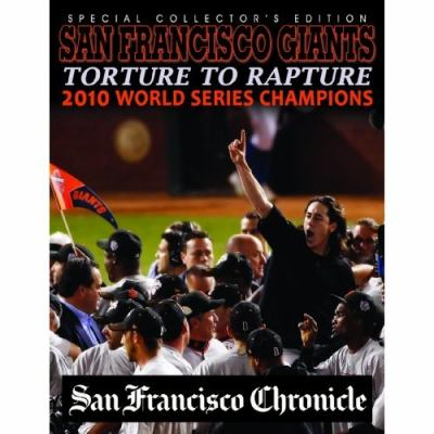 San Francisco Giants Torture to Rapture: 2010 World Series Champions 9780984388257