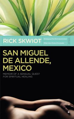 San Miguel de Allende, Mexico: Memoir of a Sensual Quest for Spiritual Healing 9780982859100