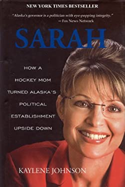 Sarah: How a Hockey Mom Turned Alaska's Political Establishment Upside Down 9780980082562