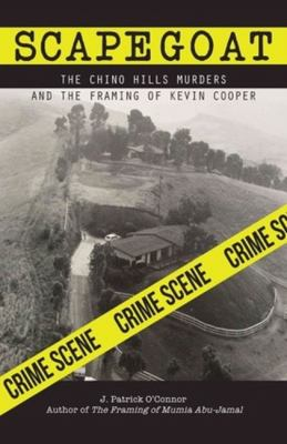 Scapegoat: The Chino Hills Murders and the Framing of Kevin Cooper 9780984233373