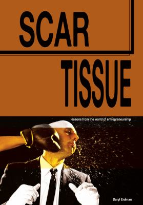 Scar Tissue: Lessons from the World of Entrepreneurship 9780981929040