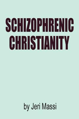 Schizophrenic Christianity: How Christian Fundamentalism Attracts and Protects Sociopaths, Abusive Pastors, and Child Molesters 9780981471808