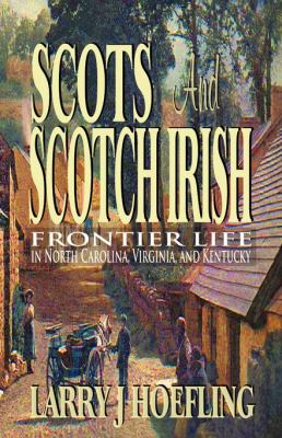 Scots and Scotch Irish: Frontier Life in North Carolina, Virginia, and Kentucky 9780982231326
