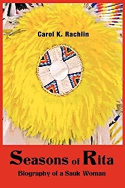 Seasons of Rita: Biography of a Sauk Woman 9780982543900