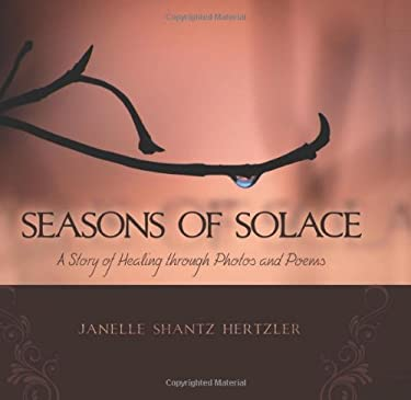Seasons of Solace: A Story of Healing Through Photos and Poems 9780984076048