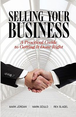 Selling Your Business: A Practical Guide to Getting It Done Right 9780981657219