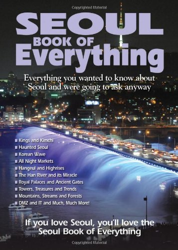 Seoul Book of Everything: Everything You Wanted to Know about Seoul and Were Going to Ask Anyway 9780981094175