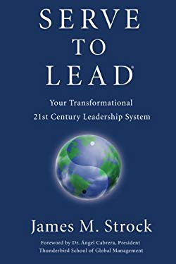 Serve to Lead: Your Transformational 21st Century Leadership System 9780984077403