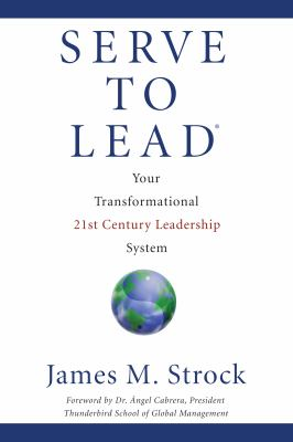 Serve to Lead --Your Transformational 21st Century Leadership System 9780984077427
