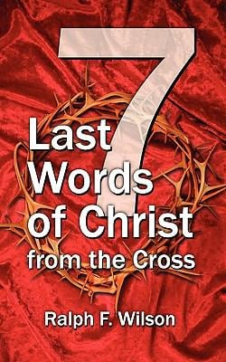 Seven Last Words of Christ from the Cross 9780981972121