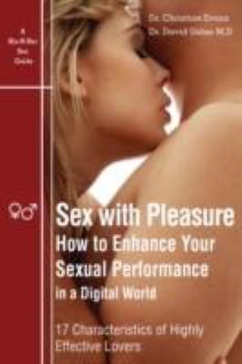 Sex with Pleasure - How to Enhance Your Sexual Performance in a Digital World - 17 Characteristics of Highly Effective Lover 9780980920321