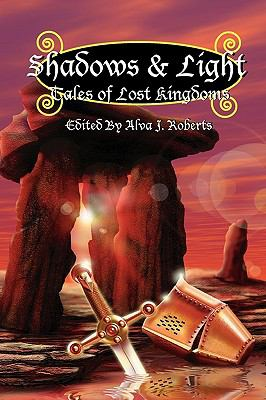 Shadows & Light: Tales of Lost Kingdoms 9780984261000
