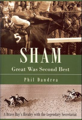 Sham: Great Was Second Best: A Brave Bay's Rivalry with the Legendary Secretariat 9780984217335