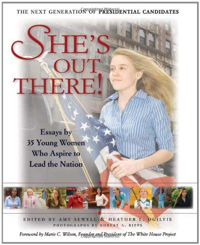 She's Out There!: Essays by 35 Young Women Who Aspire to Lead the Nation; The Next Generation of Presidential Candidates 9780981636849