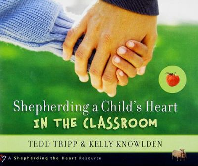 Shepherding a Child's Heart in the Classroom 9780981540092