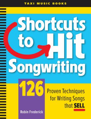 Shortcuts to Hit Songwriting: 126 Proven Techniques for Writing Songs That Sell 9780982004005