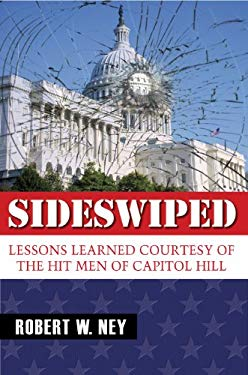 Sideswiped: Lessons Learned Courtesy of the Hit Men of Capitol Hill 9780984304776