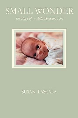 Small Wonder - The Story of a Child Born Too Soon 9780981955537