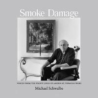 Smoke Damage: Voices from the Front Lines of America's Tobacco Wars 9780981562087