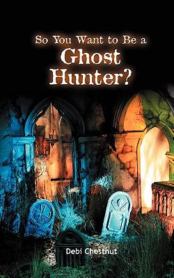 So You Want to Be a Ghost Hunter 9780982553107