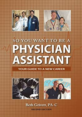 So You Want to Be a Physician Assistant - Second Edition 9780985161101