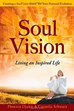 Soul Vision: Living an Inspired Life 9780982177501