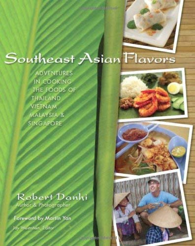 Southeast Asian Flavors: Adventures in Cooking the Foods of Thailand, Vietnam, Malaysia & Singapore 9780981633909