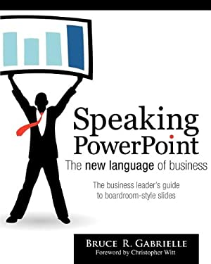 Speaking PowerPoint: The New Language of Business 9780984236053