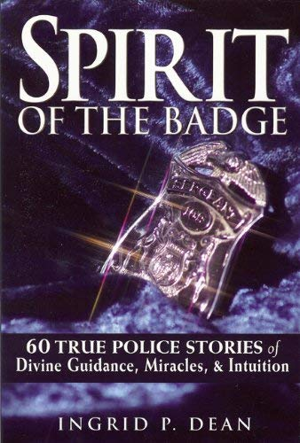 Spirit of the Badge: 60 True Police Stories of Divine Guidance, Miracles, & Intuition 9780982082409