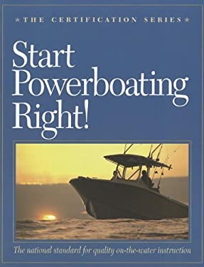 Start Powerboating Right!: The National Standard for Quality On-The-Water Instruction 9780982167670
