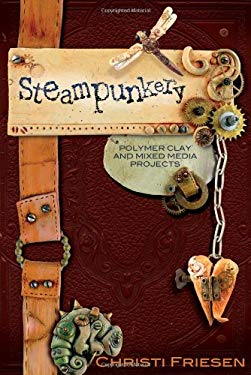 Steampunkery: Polymer Clay and Mixed Media Projects 9780980231465
