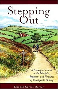 Stepping Out: A Tenderfoot's Guide to the Principles, Practices, and Pleasures of Countryside Walking 9780981647500