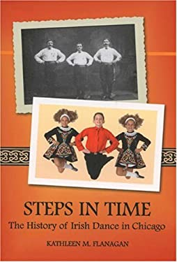 Steps in Time: The History of Irish Dance in Chicago 9780981492414