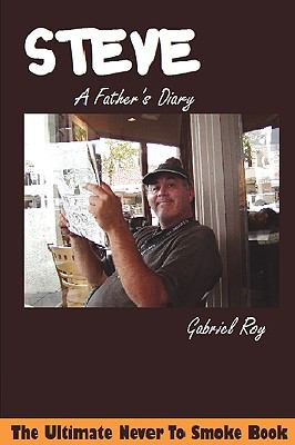 Steve, a Father's Diary: The Ultimate Never to Smoke Book, Aiming at a Smoke-Free Life, Quit Smoking Now and Never Smoke Again 9780980067330