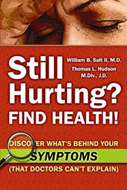 Still Hurting? Find Health! Discover What's Behind Your Symptoms (That Doctors Can't Explain) 9780982961209