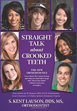 Straight Talk about Crooked Teeth: The New Orthodontics 9780983962007