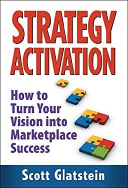 Strategy Activation: How to Turn Your Vision Into Marketplace Success 9780980164923