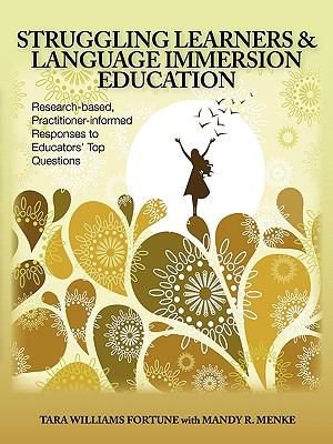 Struggling Learners and Language Immersion Education: Research-Based, Practitioner-Informed Responses to Educators' Top Questions 9780984399604
