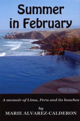 Summer in February: A Memoir of Lima, Peru and Its Beaches 9780984392902