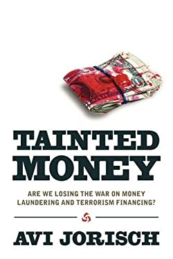 Tainted Money: Are We Losing the War on Money Laundering and Terrorism Finance? 9780984174706